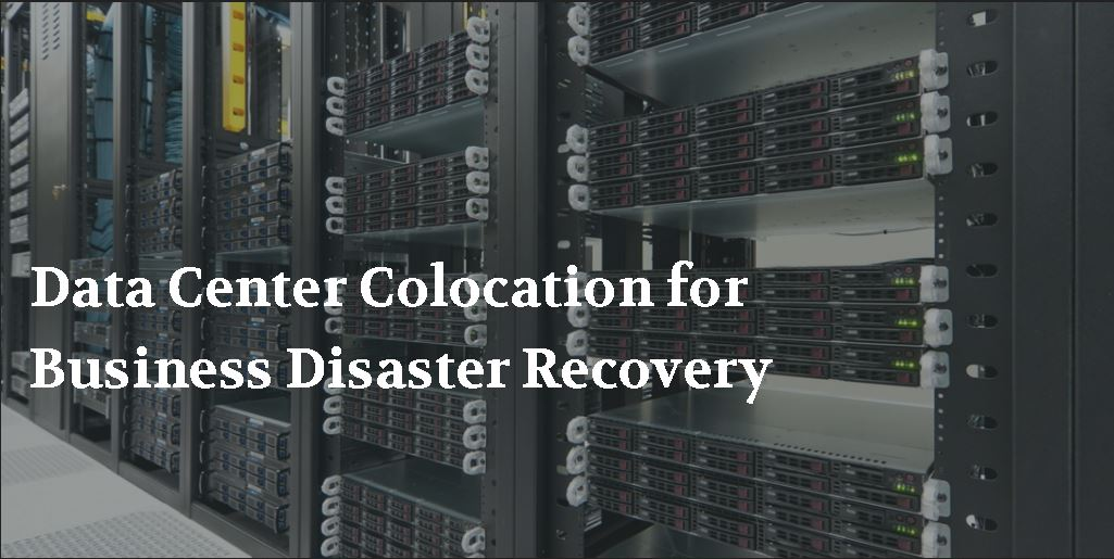 Why Data Center Colocation for Disaster Recovery?